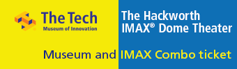 COMBO - IMAX Theater and The Tech Museum of Innovation